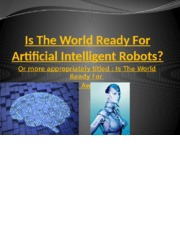 Is The World Ready For Artificial Intelligent Robots.pptx revised.pptx