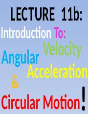 Lecture+11b+IntroToAngularVelocity-AccelerationCircularMotion+StudentCopy.pptx