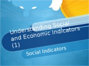 Understanding Social and Economic Indicators 1