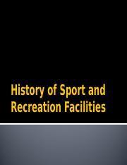 Aug24 History of Sport and Recreation Facilities (1).pptx
