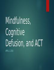 4.1.16+-+Mindfulness%2C+Cognitive+Defusion%2C+_+ACT.pptx