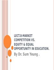 Lect.8-Market Competition and the Issue of Equal Opportunity and Equility in Education.pptx