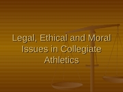 Legal, Ethical and Moral Issues in Collegiate