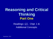 CT, Reasoning and Critical Thinking-Part 1-Chpt. 1 & Additional Concepts-September, 2010