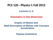 Lecture 3, 4 Kinematics in One Dimension Ch 2 PCS120 F2015