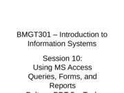 Session 10 BMGT301 - Fall 2013-Using MS Access Queries, Forms, Rpts-rev 0