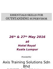 (1600)KL - 26 & 27 May  2016 - Essentials Skills for Outstanding Supervisor.ppt