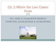 Ch2 PP3 Where Law Comes From (Legislative Branch) Part 2 (3.3.08)