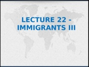 Lecture 22 - Immigrants 3