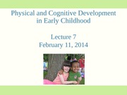 Psych 250 Lecture 7 Physical and Cognitive Development in Early Childhood