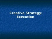 creative strategy -- execution.ppt