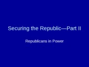 "Securing the Republicâ€""Part II"