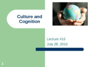 Lecture 15 July 28, 2010 Culture and Cognition