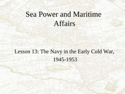 Lesson 13 The US Navy in the Early Cold War, 1945-1953
