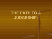 THE PATH TO A JUDGESHIP