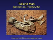 Fall 2010 Lecture 12 Bog Bodies Sutton Hoo Otzi the Iceman