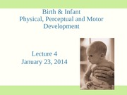 Psych 250 Lecture 4 Birth and Infant Development