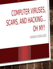 Computer Viruses, scams, and hacking_Weakland.pptx