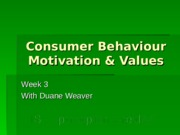 Marketing 260 Consumer Behaviour Motivation and Values-week3 lecture.ppt