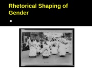 Lecture 3_1stwave- Rhetorical Shaping of Gender