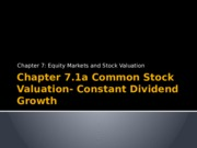 Chapter 7.1a Common Stock Valuation- Constant Dividend Growth.pptx