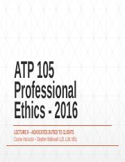 ATP 105 Professional Ethics - 2016 Lecture 8 - Advocates Duties to Clients.pptx