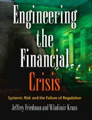 Fiedman & Kraus - Engineering the Financial Crisis; Systemic Risk and the Failure of Regulation (201