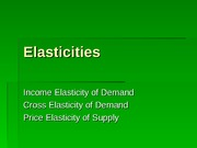 Income, Cross and Supply Elasticity