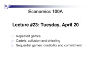 Lecture 23 - Apr 20 - Repeated Games, Cartels Collusion and Chiseling, Sequential Games Credibility