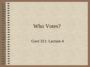 GOVT311 Lecture 4 Who Votes
