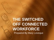THE SWITCHED OFF CONNECTED WORKFORCE