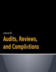 Lecture 08 - Audits, Reviews, and Compilations
