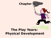 Chap 5 Physical Development Play years for BB (1)