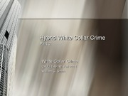 Fall 2011- Chapter 6- Hybrid White Collar Crime- Parts 2 and 3