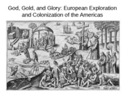 God, Gold, and Glory European Exploration and Colonization of the Americas