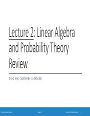 02-Lecture 2 - Linear Algebra and Probability Theory Review - DSEG 560 - Sp 2017.pdf
