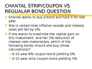 6.8 CHANTAL STRIP COUPON VS REGULAR BOND VOLATILITY QUESTION