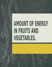 AMOUNT OF ENERGY IN FRUITS AND VEGETABLES.pptx