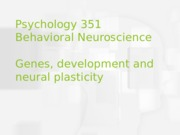 Psy351_Behav_Neuro_Ch. 4 genes plasticity_for moodle