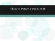 Sensation _ Perception - lecture 9 - shape and pattern perception II