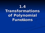 1.4 Transformations of Polynomial Functions
