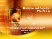 PSY 310 Week 5 Learning Team Assignment Biological and Cognitive Psychology Presentation