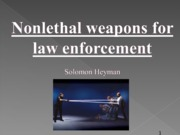 Nonlethal weapons POWERPOINT