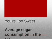 Presentation on the average amount of sugar an American consumes