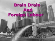 GES1002_SSA2220 - Brain Drain and Foreign Labour.ppt