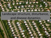 13. Landscape structure, disturbance, and disease dynamics